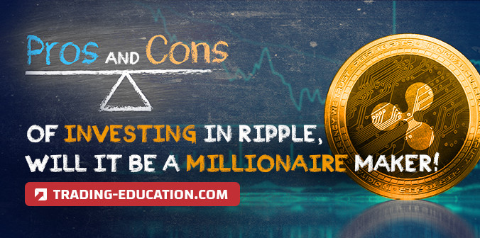 Pros and Cons of Investing in Ripple, Will It Be a Millionaire Maker?