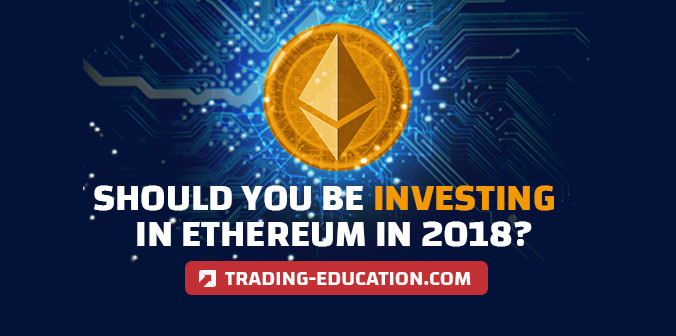 Should You Be Investing in Ethereum in 2018?
