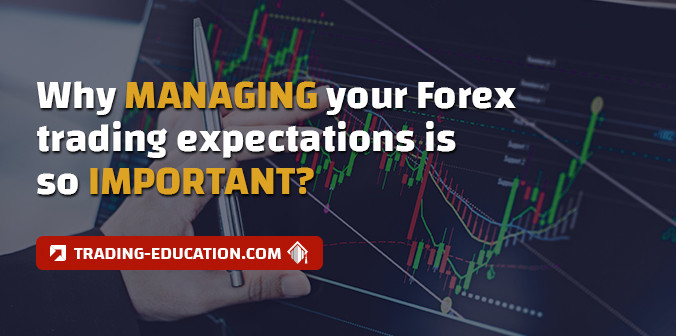 The Importance of Managing Your Forex Trading Expectations
