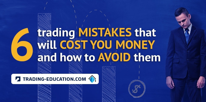6 Trading Mistakes that Will Cost You Money and How to Avoid Them