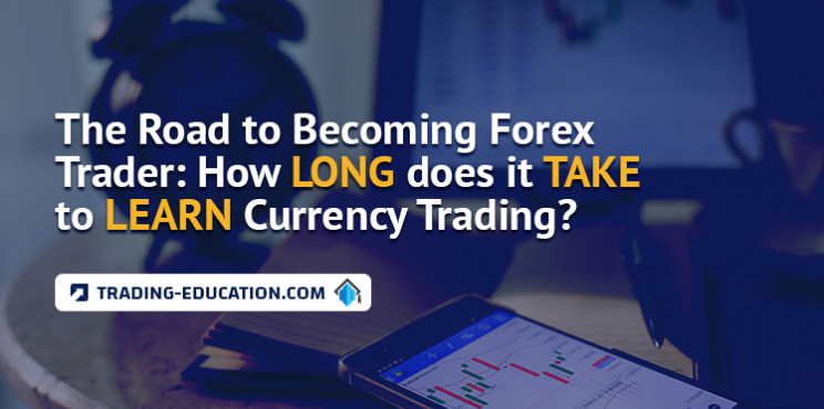 The Road to Becoming Forex Trader: How Long Does It Take to Learn Currency Trading