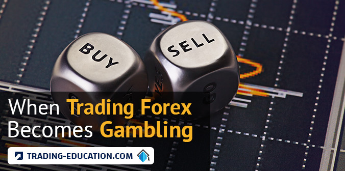 When Trading Forex Becomes Gambling