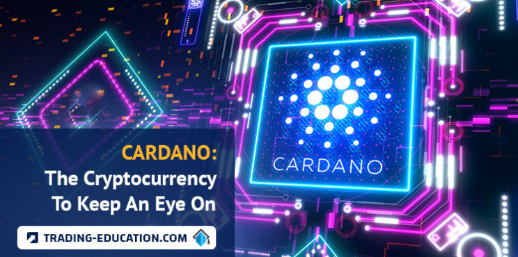 Cardano: The Cryptocurrency To Keep An Eye On