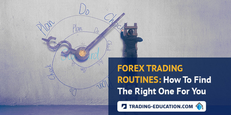 Forex Trading Routines: How To Find The Right One For You