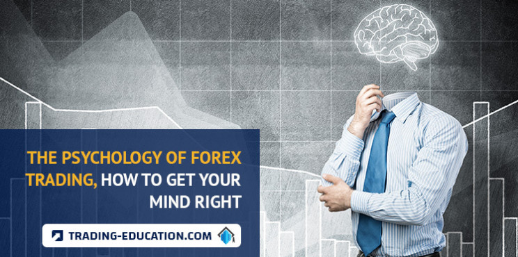The Psychology of Forex Trading, How To Get Your Mind Right