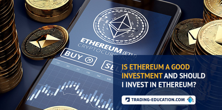 Is Ethereum A Good Investment And Should I Invest in Ethereum?