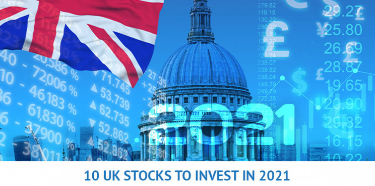 Top 10 UK Stocks To Invest In 2021 (In-Depth Review)